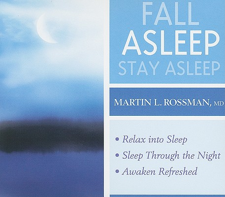 [CD] Fall Asleep, Stay Asleep By Rossman, Martin L., M.D.