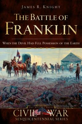 The Battle of Franklin By Knight, James R.